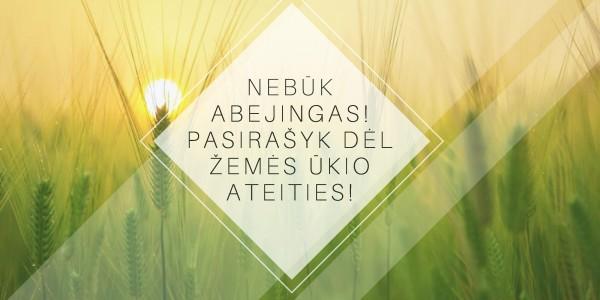 Nebūk abejingas! Pasirašyk dėl žemės ūkio ateities!